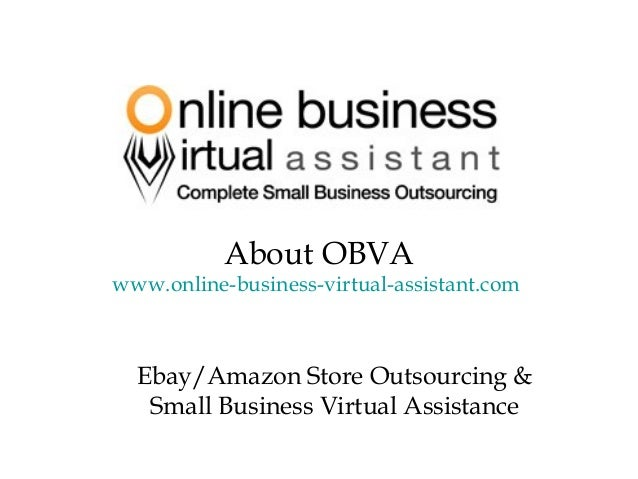 About OBVA www.online-business-virtual-assistant.com Ebay/Amazon Store Outsourcing & Small Business Virtual Assistance