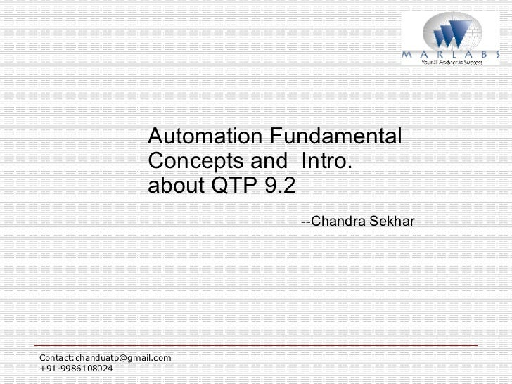 <ul><ul><ul><li>Automation Fundamental Concepts and  Intro. about QTP 9.2 </li></ul></ul></ul><ul><ul><ul><li>--Chandra Se...