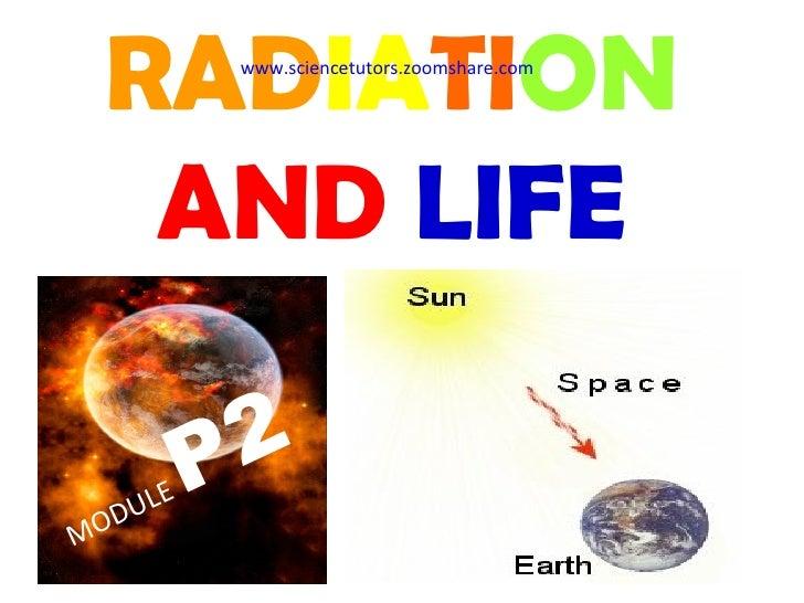 RAD IA TI ON  AND  LIFE MODULE  P2 www.sciencetutors.zoomshare.com