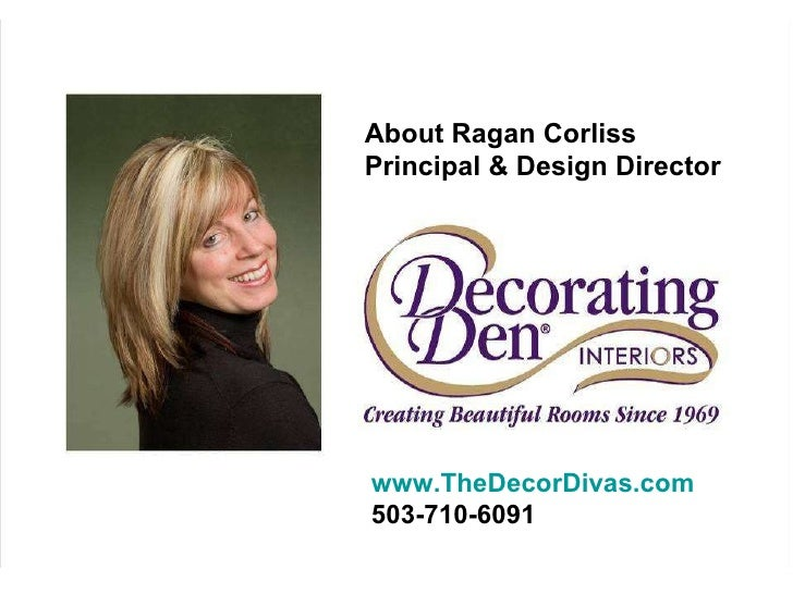 www.TheDecorDivas.com 503-710-6091 About Ragan Corliss Principal & Design Director