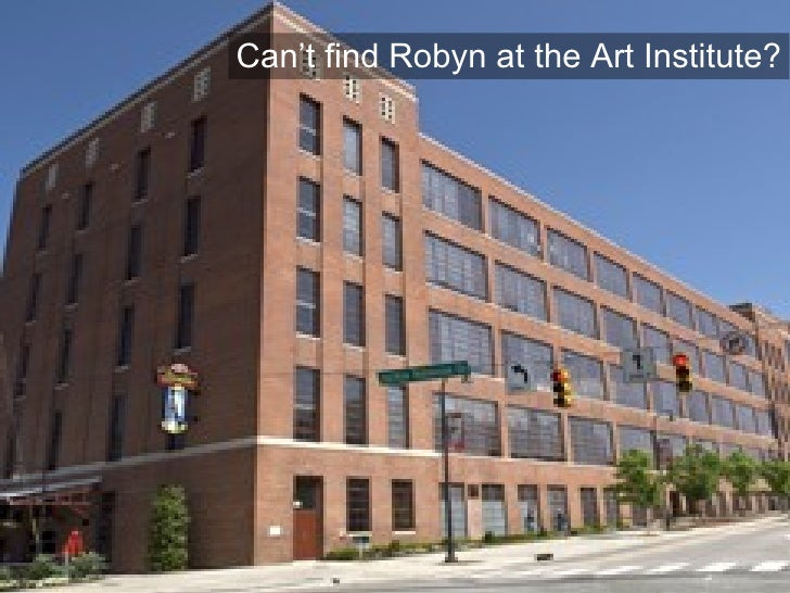 Can't find Robyn at the Art Institute?