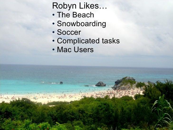<ul><li>Robyn Likes… </li></ul><ul><li>The Beach </li></ul><ul><li>Snowboarding </li></ul><ul><li>Soccer </li></ul><ul><li...