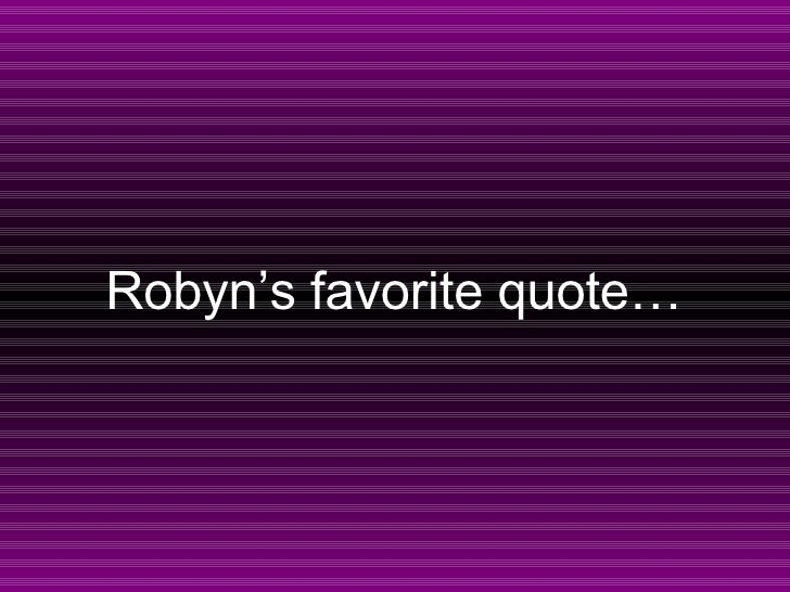 Robyn's favorite quote…