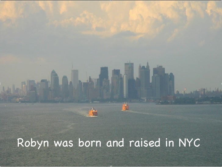 Robyn was born and raised in NYC