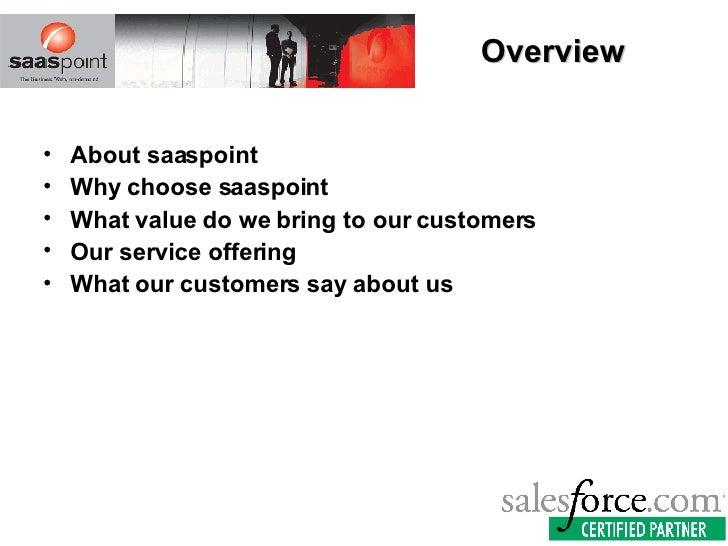 Overview <ul><li>About saaspoint </li></ul><ul><li>Why choose saaspoint </li></ul><ul><li>What value do we bring to our cu...