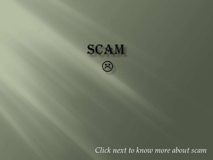 SCAM <br />Click next to know more about scam<br />
