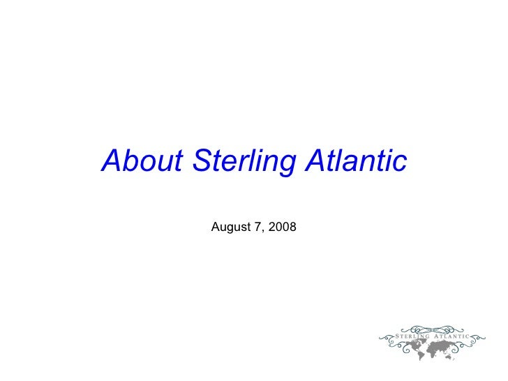 About Sterling Atlantic August 7, 2008