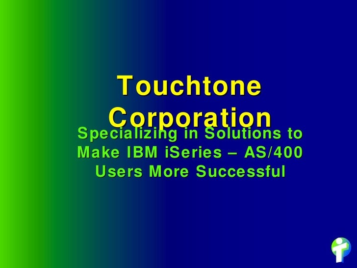 Touchtone Corporation Specializing in Solutions to Make IBM iSeries – AS/400 Users More Successful