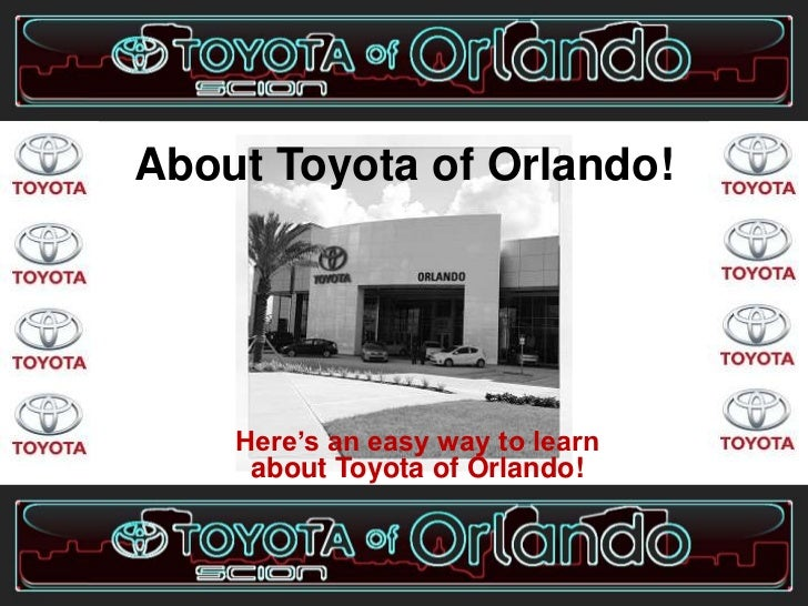 About Toyota of Orlando!    Here's an easy way to learn     about Toyota of Orlando!