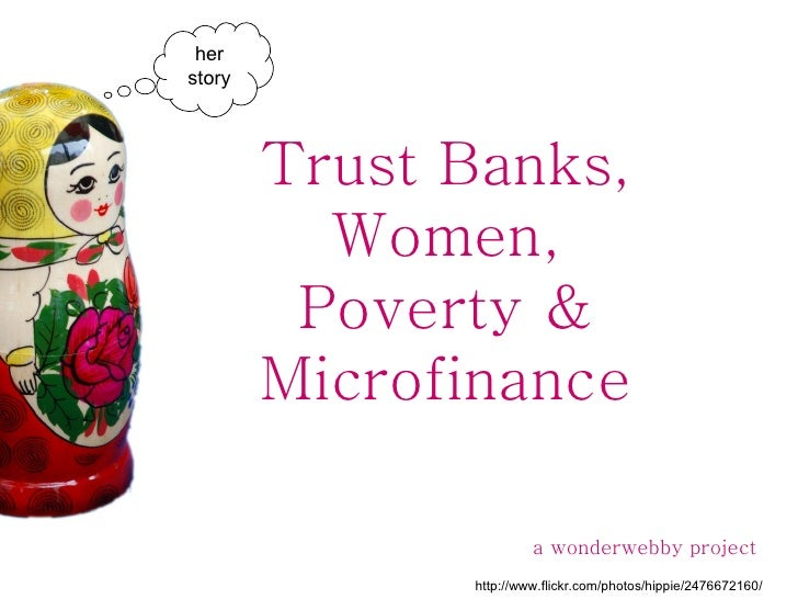 Trust Banks, Women, Poverty & Microfinance a wonderwebby project http://www.flickr.com/photos/hippie/2476672160/ her story