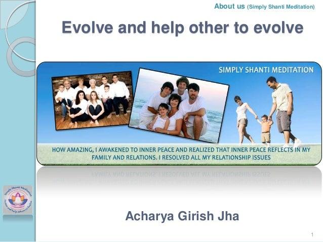 About us (Simply Shanti Meditation)  Evolve and help other to evolve  Acharya Girish Jha 1