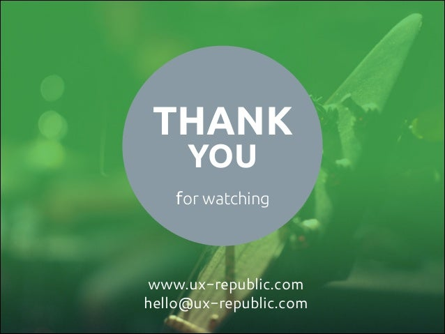 THANK YOU  for watching  www.ux-republic.com hello@ux-republic.com