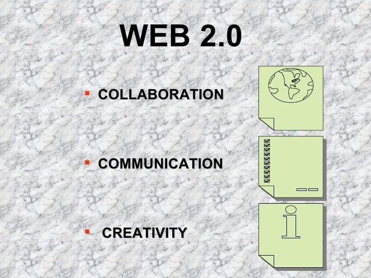 WEB 2.0  <ul><li>COLLABORATION </li></ul><ul><li>COMMUNICATION  </li></ul><ul><li>CREATIVITY </li></ul>