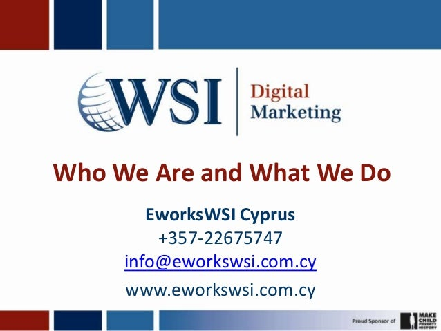 Who We Are and What We Do        EworksWSI Cyprus         +357-22675747     info@eworkswsi.com.cy     www.eworkswsi.com.cy