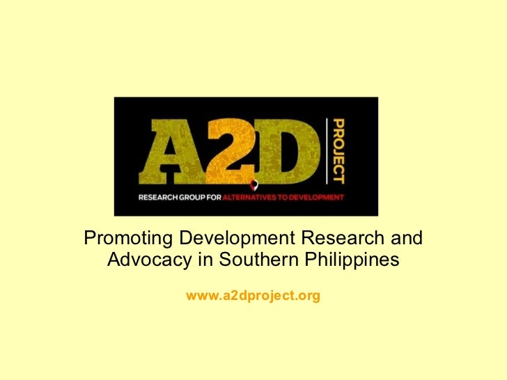 Promoting Development Research and Advocacy in Southern Philippines www.a2dproject.org