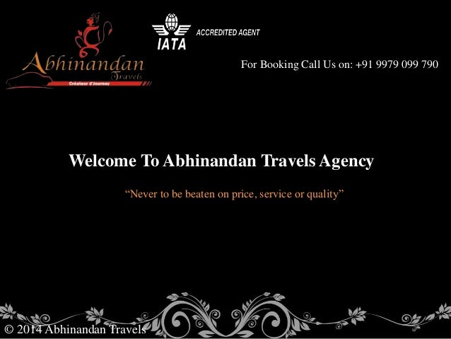 "For Booking Call Us on: +91 9979 099 790 © 2014 Abhinandan Travels Welcome To Abhinandan Travels Agency ""Never to be beate..."