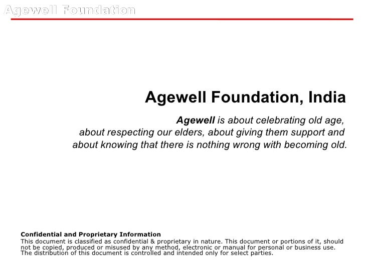 Agewell Foundation, India Confidential and Proprietary Information This document is classified as confidential & proprieta...