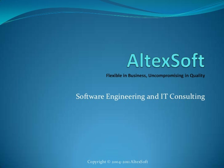 AltexSoftFlexible in Business, Uncompromising in Quality <br />Software Engineering and IT Consulting<br />Copyright © 200...