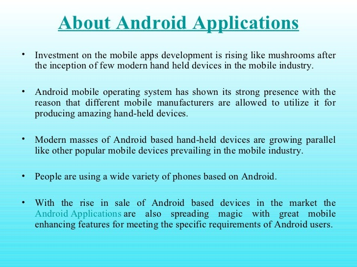 About Android Applications <ul><li>Investment on the mobile apps development is rising like mushrooms after the inception ...
