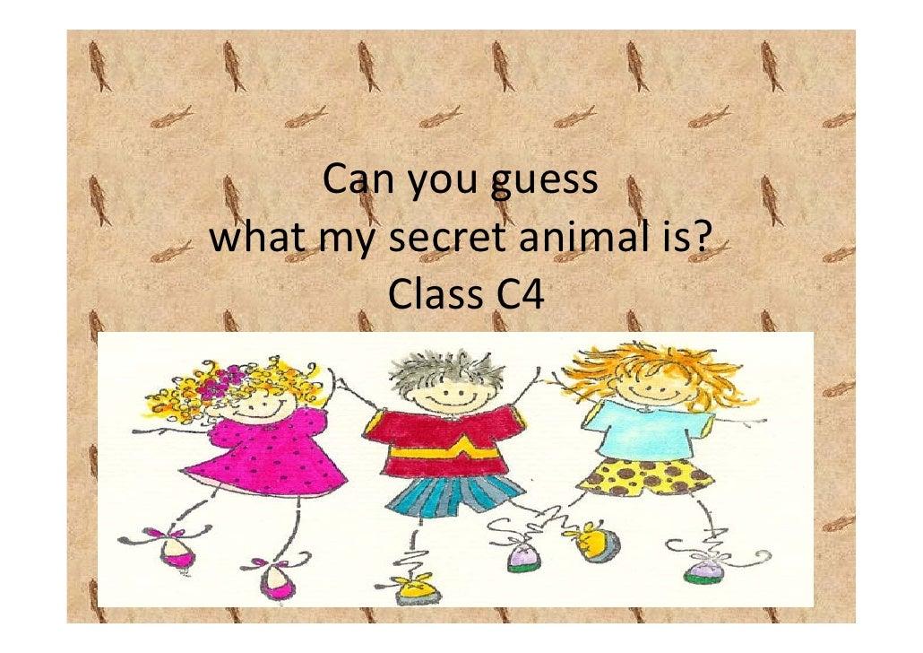 Canyouguess whatmysecretanimalis?         ClassC4