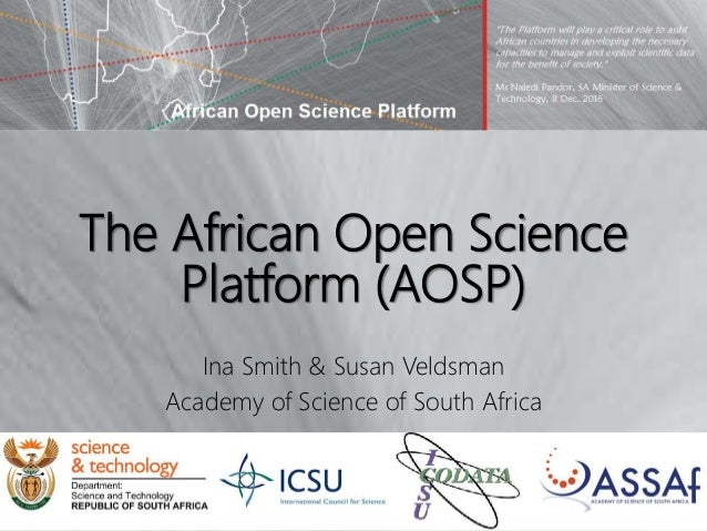 The African Open Science Platform (AOSP) Ina Smith & Susan Veldsman Academy of Science of South Africa