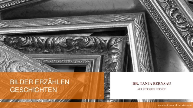 BILDER ERZÄHLEN GESCHICHTEN DR. TANJA BERNSAU ART RESEARCH SERVICE www.artresearch-service.com
