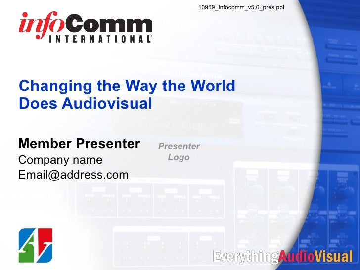 Changing the Way the World  Does Audiovisual Member Presenter Company name [email_address] 10959_Infocomm_v5.0_pres.ppt Pr...