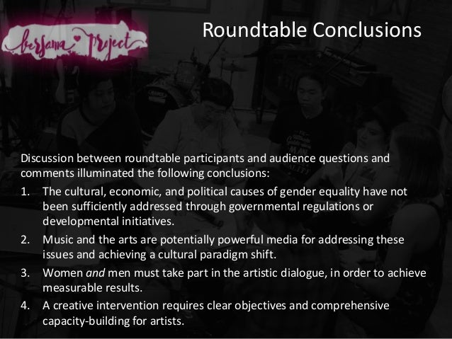 Roundtable Conclusions Discussion between roundtable participants and audience questions and comments illuminated the foll...