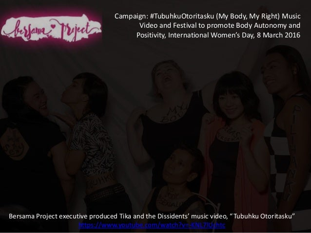 Campaign: #TubuhkuOtoritasku (My Body, My Right) Music Video and Festival to promote Body Autonomy and Positivity, Interna...