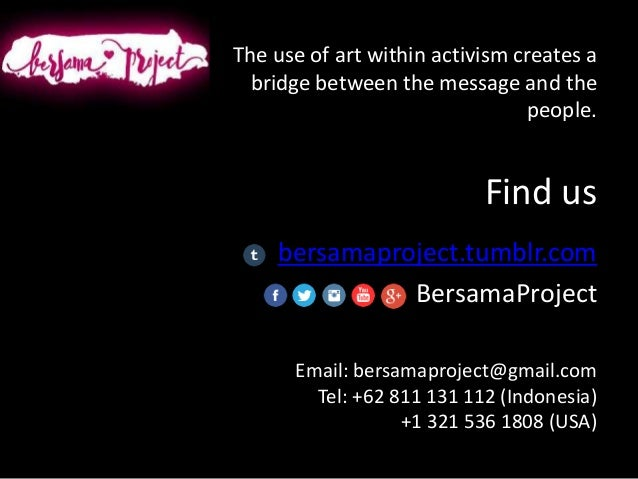 Find us bersamaproject.tumblr.com BersamaProject The use of art within activism creates a bridge between the message and t...