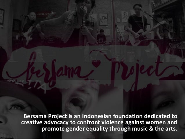 Bersama Project is an Indonesian foundation dedicated to creative advocacy to confront violence against women and promote ...