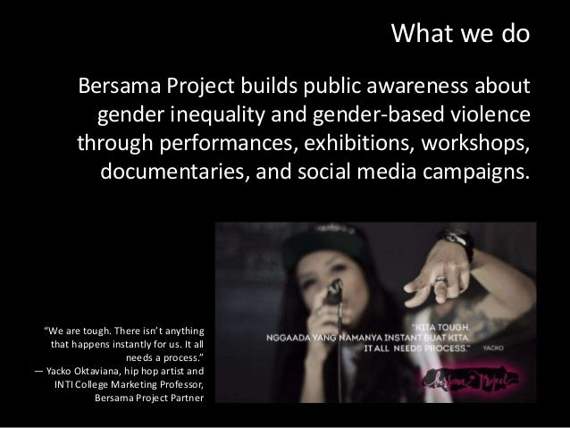 What we do Bersama Project builds public awareness about gender inequality and gender-based violence through performances,...