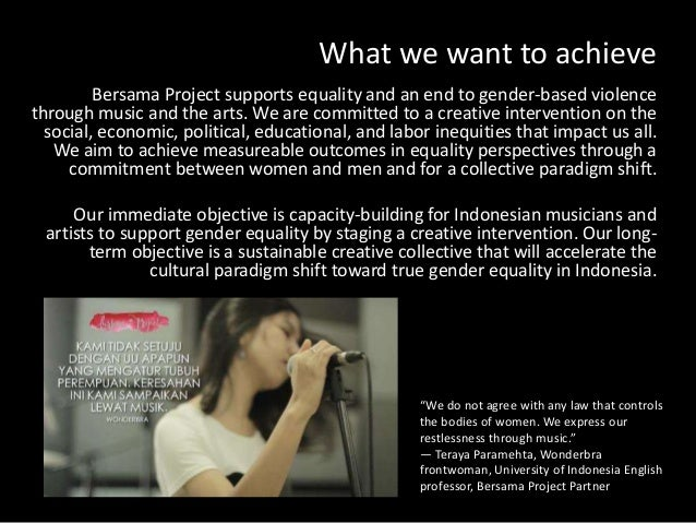What we want to achieve Bersama Project supports equality and an end to gender-based violence through music and the arts. ...