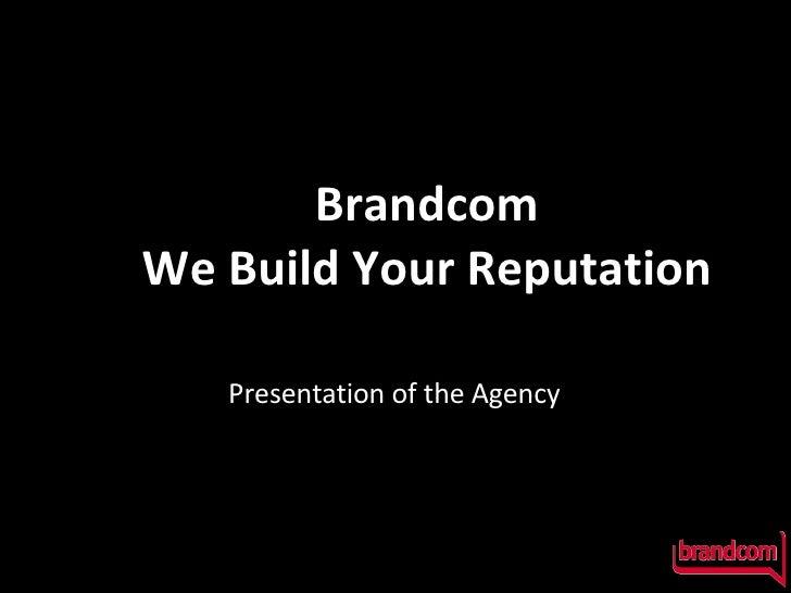 Brandcom We Build Your Reputation Presentation of the Agency