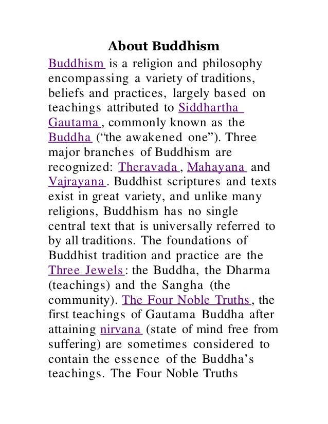 About Buddhism Buddhism is a religion and philosophy encompassing a variety of traditions, beliefs and practices, largely ...