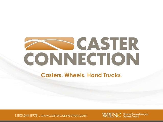 Casters. Wheels. Hand Trucks.  1.800.544.8978 : www.casterconnection.com