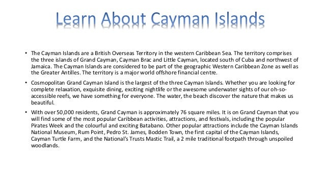 • The Cayman Islands are a British Overseas Territory in the western Caribbean Sea. The territory comprises the three isla...