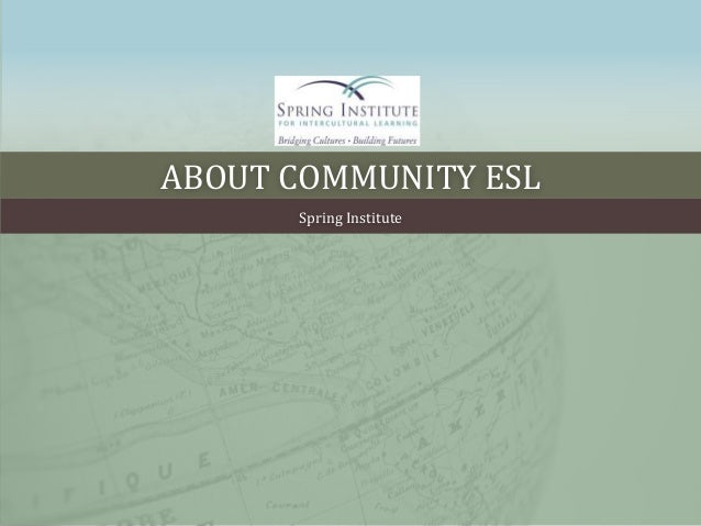 ABOUT COMMUNITY ESL Spring Institute