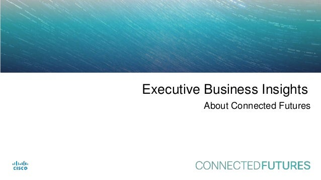 connectedfuturesmag.com Executive Business Insights About Connected Futures