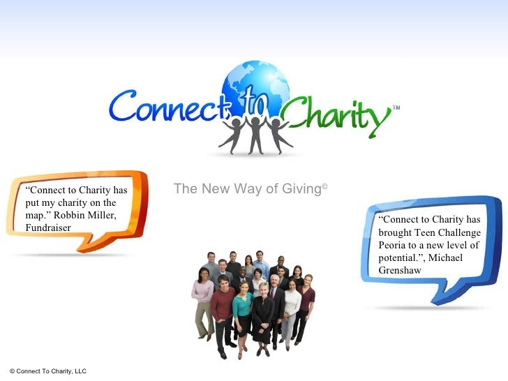 """© Connect To Charity, LLC The New Way of Giving © """" Connect to Charity has put my charity on the map."""" Robbin Miller, Fund..."""
