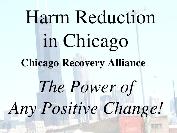 Harm Reduction  in Chicago  The Power of Any Positive Change! Chicago Recovery Alliance