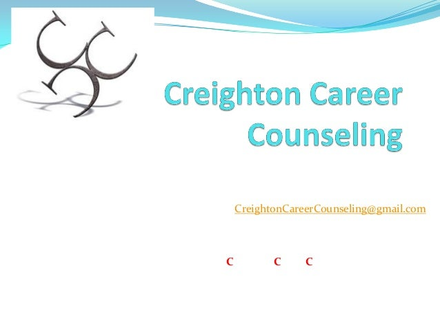 College & Career Counseling Services For more information contact:  CreightonCareerCounseling@gmail.com Or visit: Creighto...