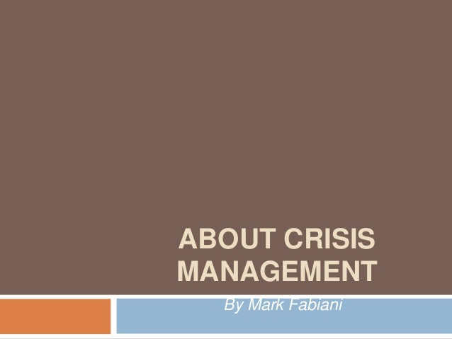 ABOUT CRISIS MANAGEMENT By Mark Fabiani