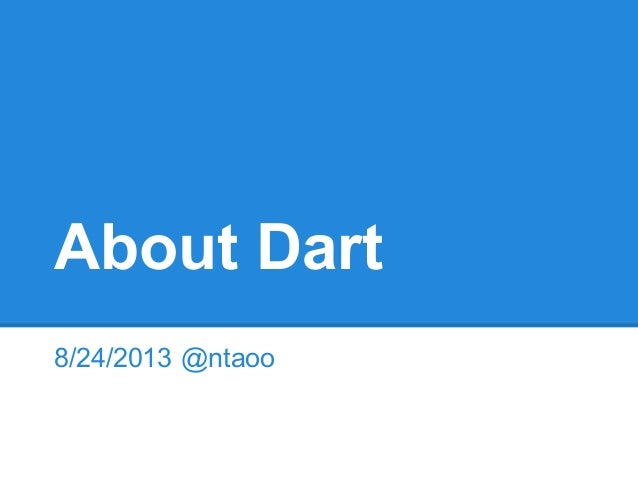 About Dart 8/24/2013 @ntaoo