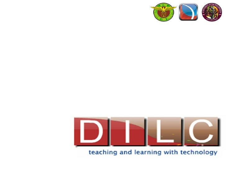 """UP DILC  """"…is a service unit mandated to    promote the integration of educational technologies into the    learning exper..."""