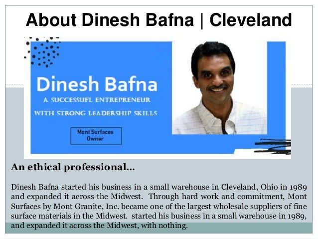 About Dinesh Bafna   Cleveland An ethical professional… Dinesh Bafna started his business in a small warehouse in Clevelan...
