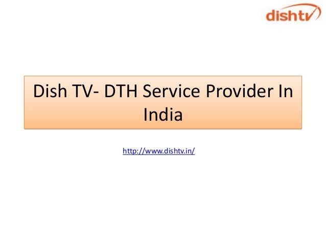 Dish TV- DTH Service Provider In             India           http://www.dishtv.in/