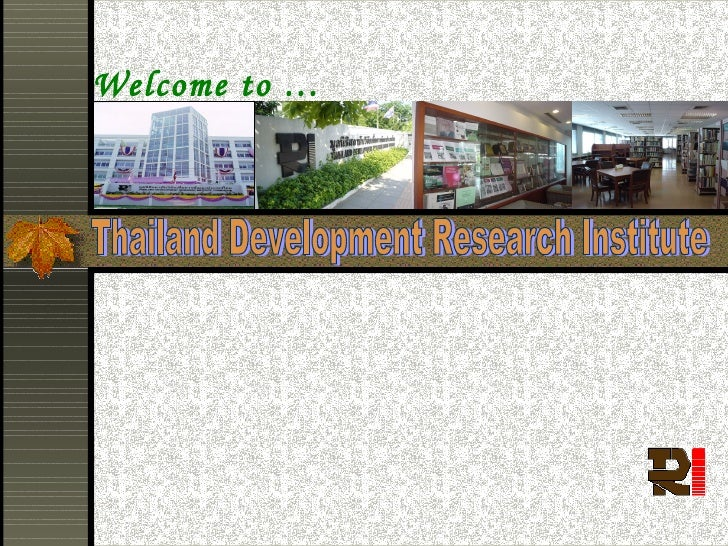 Welcome to … Thailand Development Research Institute