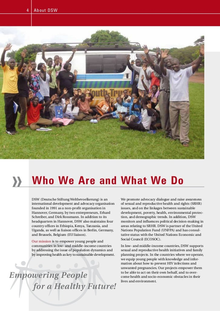 4    A b out DSW»       Who We Are and What We Do        DSW (Deutsche Stiftung Weltbevoelkerung) is an           We promo...