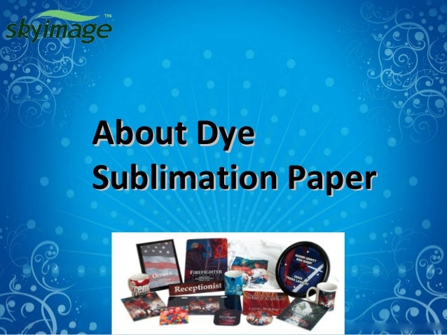 About DyeAbout Dye Sublimation PaperSublimation Paper